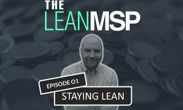 The Lean MSP – Episode 01: Staying Lean