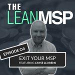 The Lean MSP – Episode 04: Exit Your MSP FT. Cayse Llorens of Brockhurst Capital
