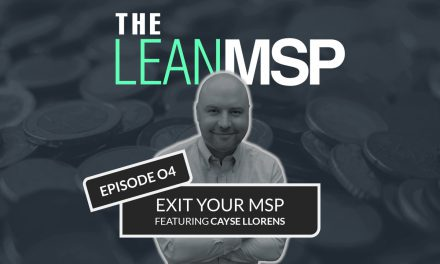 The Lean MSP – Episode 04: Exit Your MSP FT. Cayse Llorens of Brockhurst Capital