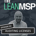 The Lean MSP – Episode 02: Auditing Licenses