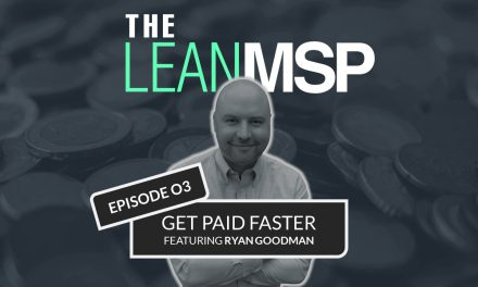 The Lean MSP – Episode 03: Get Paid Faster FT. Ryan Goodman of Connect Booster