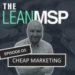 The Lean MSP – Episode 05: Cheap Marketing