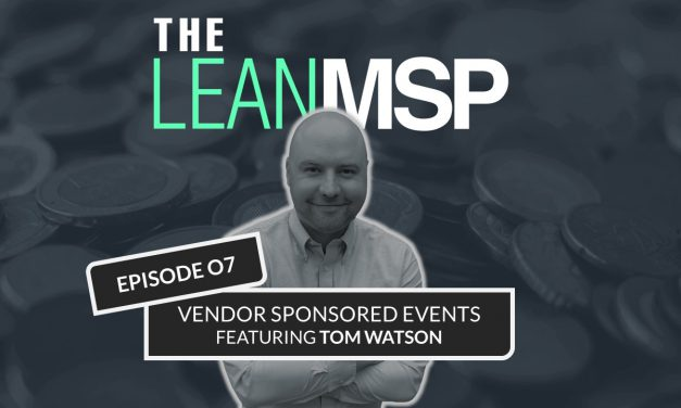 The Lean MSP: Episode 07 – Vendor Sponsored Events