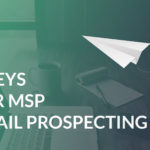 5 Keys To Sending MSP Prospecting Emails That Convert