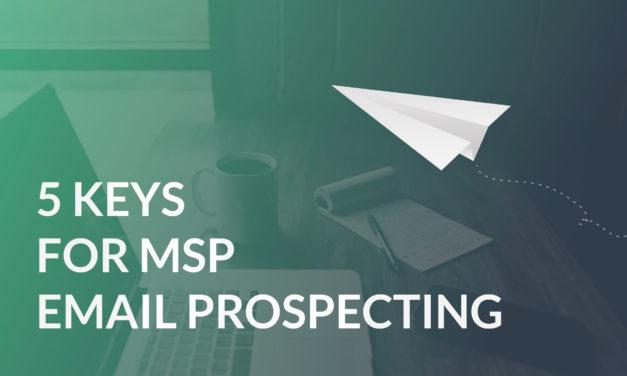 5 Keys To Sending MSP Prospecting Emails That Convert