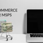 7 Ways Ecommerce Will Dramatically Change How MSPs Market Their Business